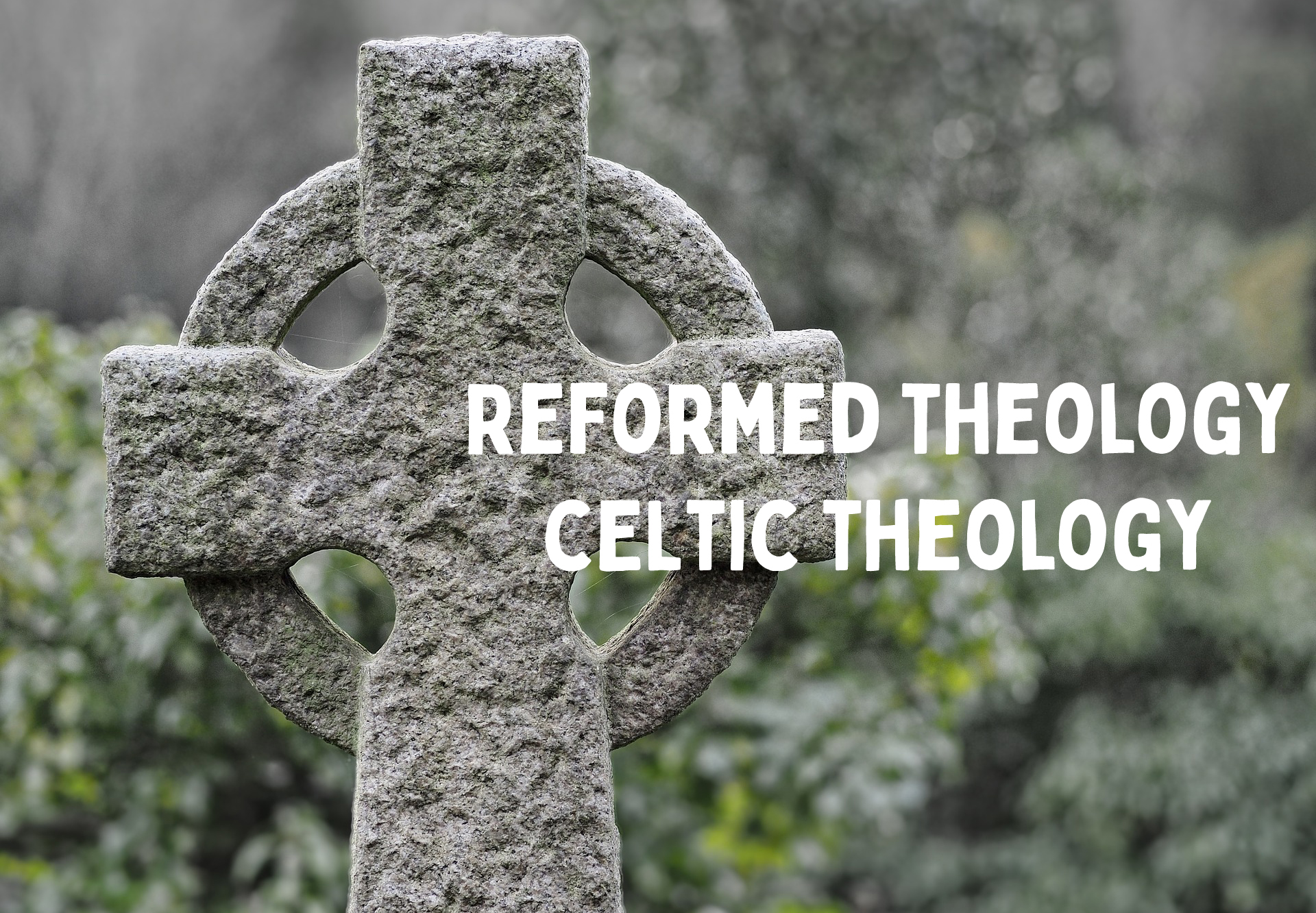 Permalink to:Reformed Theology / Celtic Theology