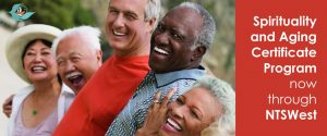 Spirituality and Aging Certificate Program beginning in September now throught ntswest.org