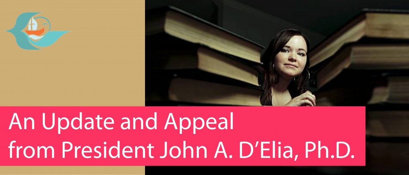 An Update and Appeal from President John A. D'Elia, Ph.D.